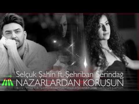Selçuk Şahin ft Şehriban Serindağ = Nazarlardan Korusun Bizi Mevlam