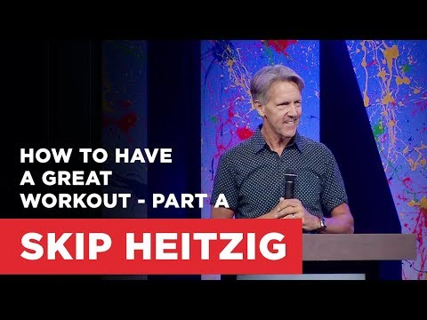 How to Have a Great Workout - Part A | Connect with Skip Heitzig