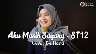 Download AKU MASIH SAYANG - ST12 | COVER BY HANA