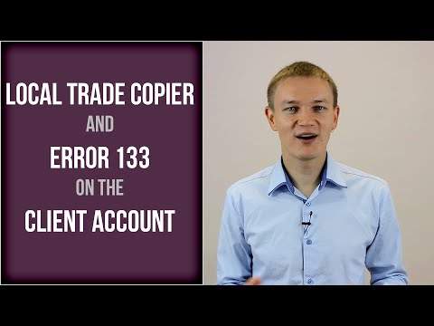 Local Trade Copier and error 133 on the MT4 Client Account