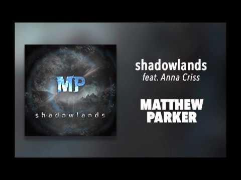 """Matthew Parker - """"Shadowlands (feat. Anna Criss)"""""""