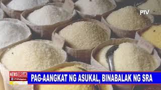 NEWS BREAK: Pag-aangkat ng asukal, binabalak ng Sugar Regulatory Ad...