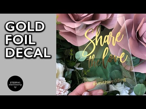 How to make and apply gold foil decals with your cricut | DIY Wedding Acrylic Signage