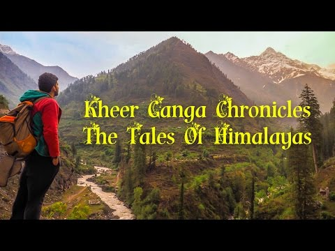 KheerGanga Chronicles - Tales of Himalayas