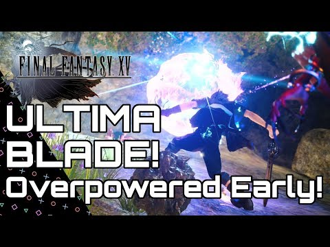Final Fantasy 15 - Ultima Blade! Overpowered Early!