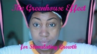 Natural Hair Tip: Using The Greenhouse Effect to Maximize Hair Growth