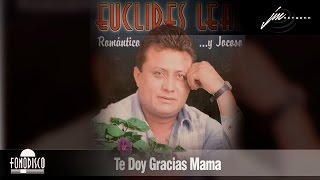 Te Doy Gracias Mama   - Euclides Leal  (FD)