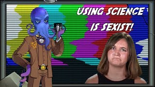 Using Science Is Sexist!!!
