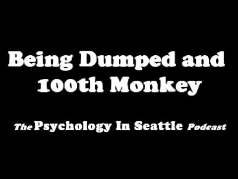 Being Dumped and 100th Monkey