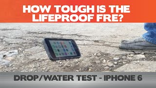 How TOUGH is the LifeProof Fre for the iPhone 6? Water & Drop Test