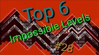 Top 6 Impossible Levels In Geometry Dash #28 (READ DESCRIPTION!)
