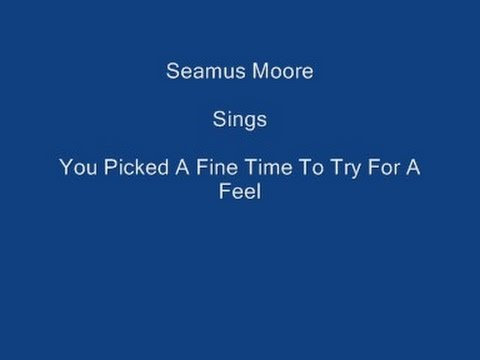 You Picked A Fine Time To Try For A Feel + Onscreen Lyrics ----- Seamus Moore