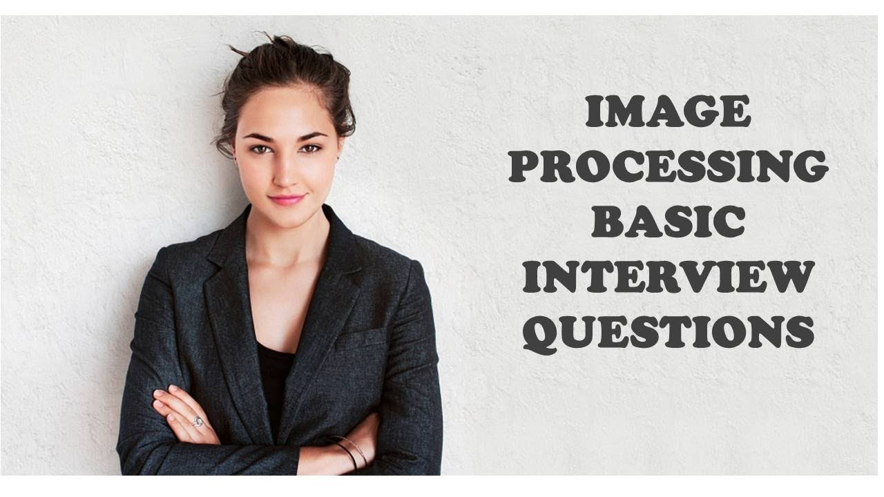image processing basic interview questions image processing basic interview questions