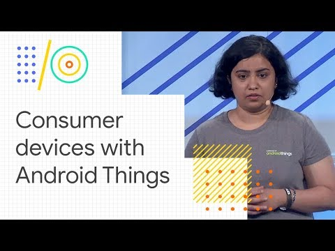 Build real consumer devices with Android Things (Google I/O '18)