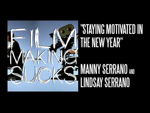 Filmmaking Sucks - Ep. 29: Staying Motivated and Creating Goals
