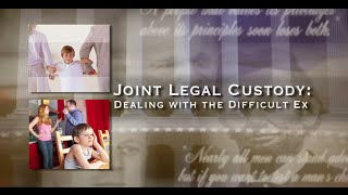 Joint Legal Custody: Dealing with the Difficult Ex