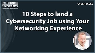 10 Steps to land a Cybersecurity Job using Your Networking Experience