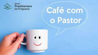 Café com o Pastor - 20/07/2020
