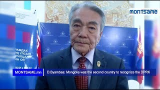 D.Byambaa: Mongolia was the second country to recognize the DPRK
