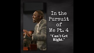 In Pursuit of Me Pt.4 (Can't Get Right!)