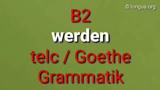 Formen von werden - werde, wird, wurde, würde, worden - B2 Grammatik Goethe telc