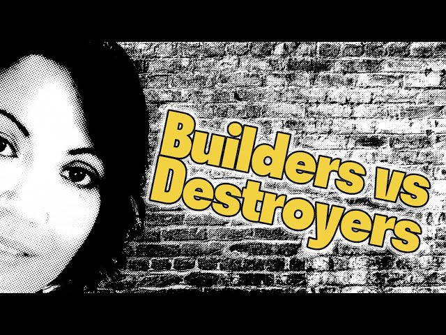 [Téasplaining] Builders vs Destroyers