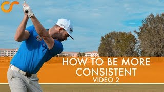 HOW TO BE MORE CONSISTENT - VIDEO 2