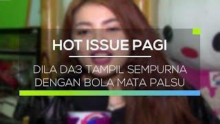 dila da3 tampil sempurna dengan bola mata palsu hot issue pagi