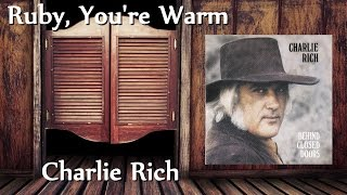 Charlie Rich - Ruby, Youre Warm YouTube Videos