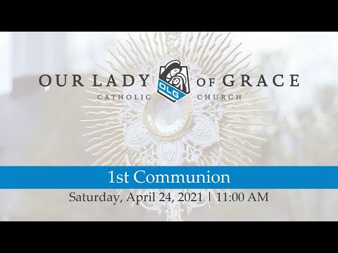 First Communion | 11:00 AM, April 24, 2021 | Our Lady of Grace