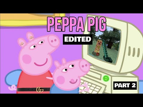I EDITED ANOTHER PEPPA PIG EPISODE