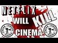 Netflix will KILL Cinema!