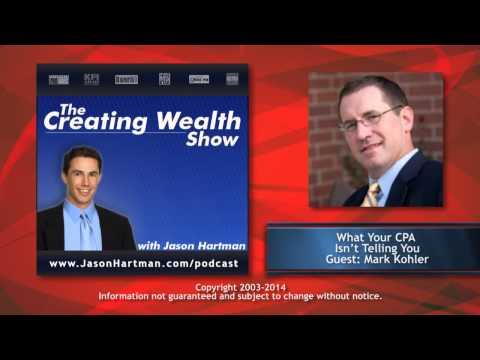 Creating Wealth #201 - What Your CPA Isn't Telling You with Guest Mark Kohler
