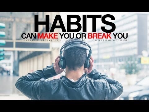Habits Can MAKE You Or Break You - Entrepreneur Motivational Video