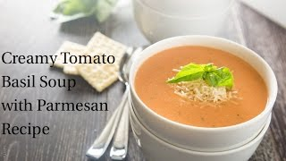 Creamy Tomato Basil Soup With Parmesan Recipe