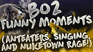 BO2 Funny Moments! (Anteaters, Singing, and NUKETOWN RAGE!)