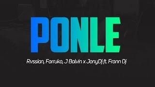 PONLE - FARRUKO, J BALVIN, RVSSIAN ✘ JONYDJ FT FRANN DJ