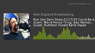 Ron Van Dam Show 01/17/19 Could Be A Scam; Weird Pence Thing; Bad Names... Guest: Nutrition Expert K