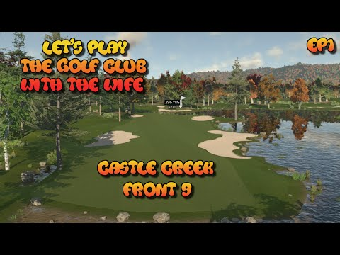 Let's Play The Golf Club With the Wife | Castle Creek | EP1 Front 9