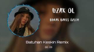 Burak & Barış feat. Özlem - Uzak Ol (Batuhan Keskin Remix)
