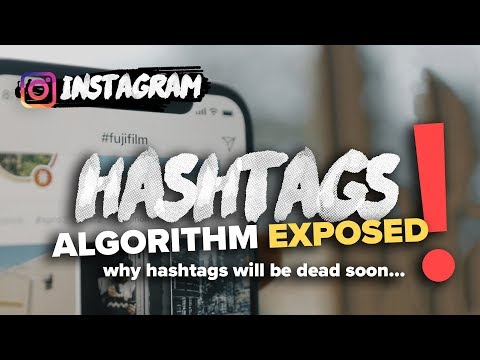 INSTAGRAM ALGORITHM EXPOSED - STATE OF HASHTAGS in 2018 - *must watch*