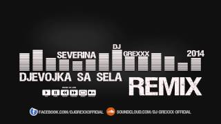 Severina - Djevojka sa sela (DJ Grexxx 2014 remix)