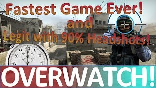 Fastest Game Ever and Legit with 90% Headshots!  CS:GO OVERWATCH