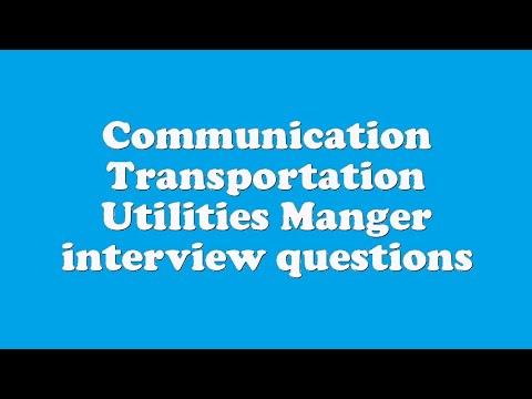 Communication Transportation Utilities Manger interview questions