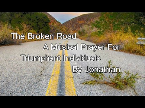 DOWN THE BROKEN ROAD: A MUSICAL PRAYER FOR TARGETED INDIVIDUALS BY JONATHAN E. TRIUMPHANT