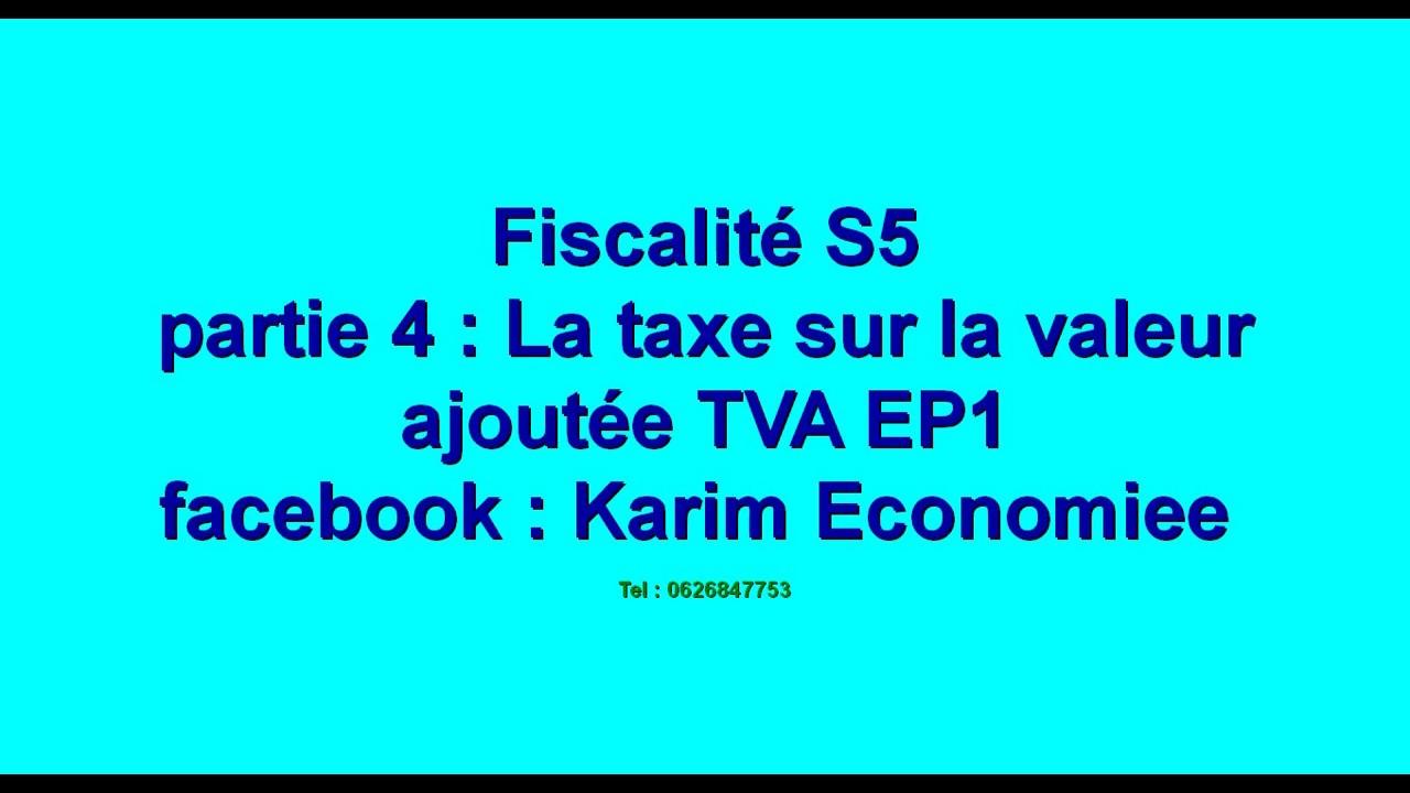 Fiscalite Partie 4 Taxe Sur La Valeur Ajoutee Tva Ep1 Youtube