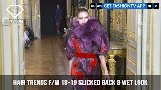 Slicked Back & Wet Look Hair Trends Fall/Winter 2018-19 Fashion Shows  | FashionTV | FTV