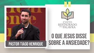 O que Jesus disse sobre a ansiedade? | Restaurado pela palavra | Rev. Tiago Henrique | IPP