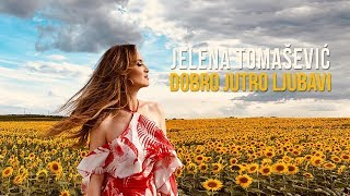 Jelena Tomasevic - Dobro jutro ljubavi - (Official video 2018)