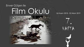 Enver Gülşen ile Film Okulu (7. Hafta)